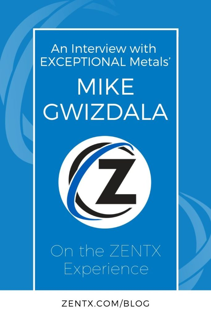 "Blue graphic; text reads ""An interview with Exceptional Metals' Mike Gwizdala on the ZENTX experience"""