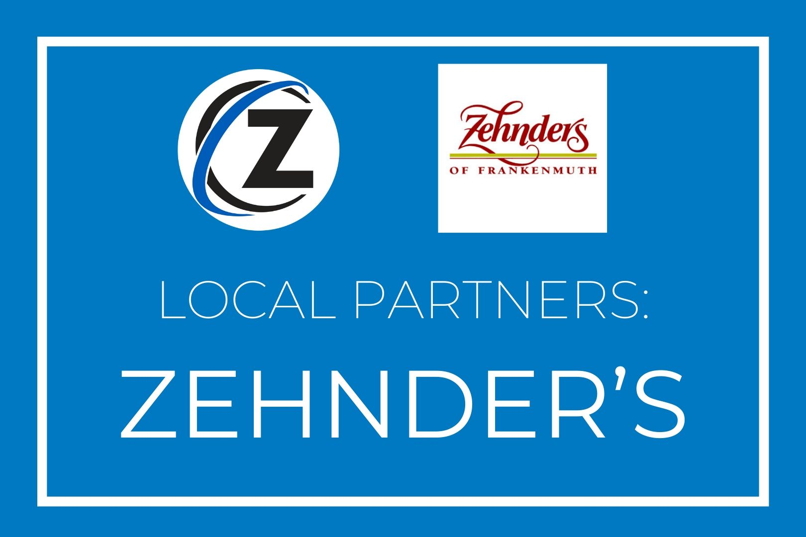"Rectangular blue graphic; text reads ""Local Partners: Zehnder's"""
