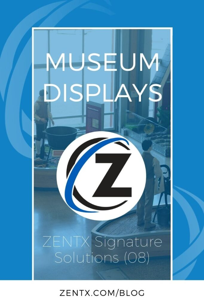 "Blue graphic; text reads: ""Museum Displays: ZENTX Signature Solutions (08)"""