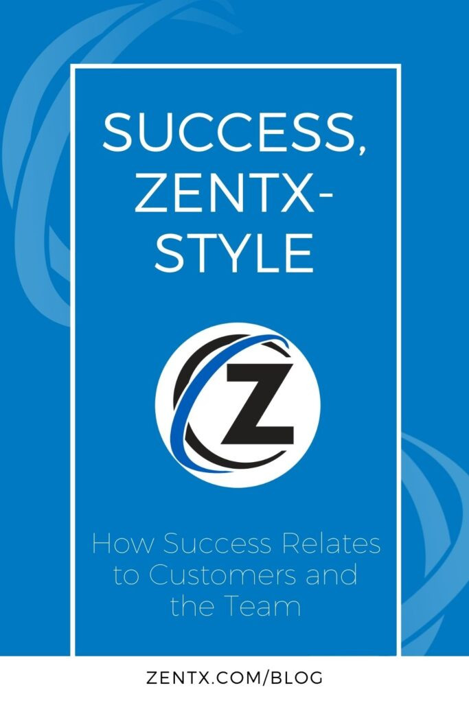 """Blue graphic; text reads, """"Success, ZENTX-Style: How Success Relates to Customers and the Team."""""""