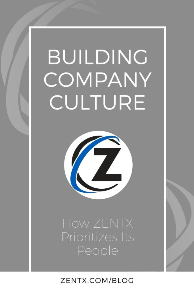 """Gray graphic; text reads, """"Building Company Culture: How ZENTX Prioritizes its People."""""""